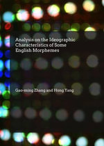 Analysis on the Ideographic Characteristics of Some English Morphemes - Gao-Ming Zhang