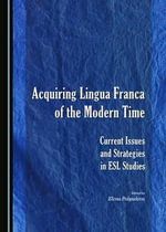 Acquiring Lingua Franca of the Modern Time : Current Issues and Strategies in English as a Second Language Studies
