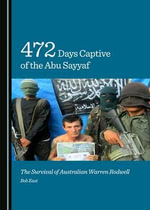 472 Days Captive of the Abu Sayyaf : The Survival of Australian Warren Rodwell - Bob East