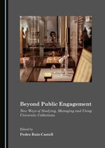 Beyond Public Engagement : New Ways of Studying, Managing and Using University Collections