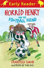 Horrid Henry and the Football Fiend  : Horrid Henry Early Reader : Book 6 - Francesca Simon