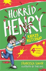 Horrid Henry's Krazy Ketchup : Horrid Henry Series : Book 1  - Francesca Simon