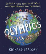 The Story of the Olympics : The Wacky Facts About the Olympics and Olympic Champions Down the Centuries! - Richard Brassey