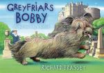 Greyfriars Bobby : The Classic Story of the Most Famous Dog In Scotland - Richard Brassey
