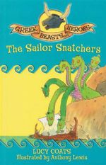 The Sailor Snatchers : Greek Beasts and Heroes Book #12 - Lucy Coats