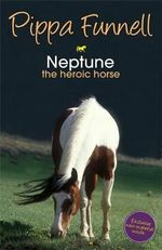 Neptune : The Heroic Horse : Tilly's Pony Tails Book 8 - Pippa Funnell