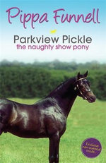 Parkview Pickle : The Show Pony - Pippa Funnell