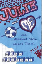 Julie And Me and Michael Owen Makes Three : Julie and Me - Alan Gibbons