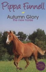 Autumn Glory : The New Horse - Pippa Funnell