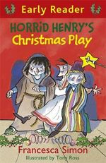 Horrid Henry's Christmas Play : Horrid Henry Early Reader - Francesca Simon