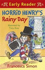 Horrid Henry's Rainy Day : Horrid Henry Early Reader Series - Francesca Simon