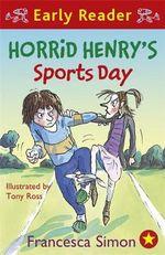 Horrid Henry's Sports Day : Horrid Henry Early Reade - Francesca Simon