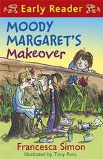 Moody Margaret's Makeover : Horrid Henry Early Reader    - Francesca Simon