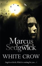 White Crow : Angels or Devils. Which is Waiting For You...? - Marcus Sedgwick