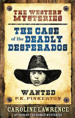Case of the Deadly Desperados - Caroline Lawrence