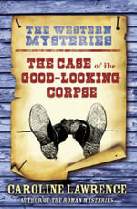 Case of the Good-Looking Corpse : Western Mysteries - Caroline Lawrence