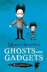 Ghosts and Gadgets : Raven Mysteries Series : Book 2 - Marcus Sedgwick