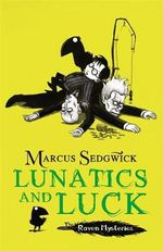 Lunatics and Luck : The Raven Mysteries Book #3 - Marcus Sedgwick