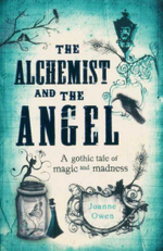 The Alchemist and the Angel : A Gothic Tale of Magic and Madness - Joanne Owen
