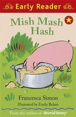 Mish Mash Hash : Early Reader - Francesca Simon