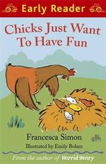 Chicks Just Want to Have Fun : Early Reader - Francesca Simon