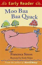 Moo Baa Baa Quack : Early Reader - Francesca Simon
