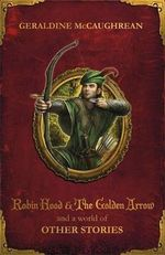 Robin Hood and a World of Other Stories - Geraldine McCaughrean