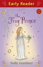 The Frog Prince : Early Reader - Sally Gardner