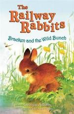 Bracken and the Wild Bunch : The Railway Rabbits  - Georgie Adams