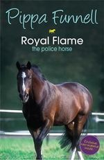 Royal Flame : The Police Horse : Tilly's Pony Tails : Book 16 - Pippa Funnell
