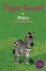 Stripy : the Zebra Foal : Tilly's Pony Tails Series : Book 17 - Pippa Funnell