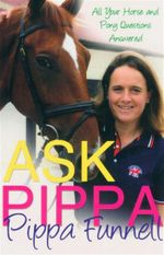 Ask Pippa  : All Your Horse and Pony Questions Answered - Pippa Funnell