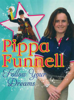 Pippa Funnell : Follow Your Dreams - Pippa Funnell