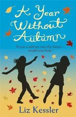 A Year without Autumn : If You Could See Into the Future - Would You Look? - Liz Kessler