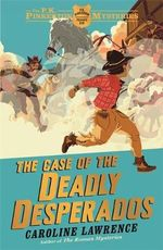 The Case of the Deadly Desperados - Caroline Lawrence