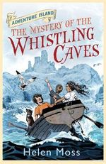 The Mystery of the Whistling Caves : Adventure Island Series : Book 1 - Helen Moss