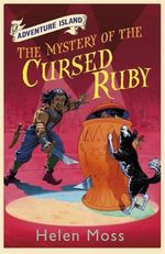 The Mystery of the Cursed Ruby : Adventure Island - Helen Moss