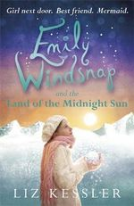 Emily Windsnap and the Land of the Midnight Sun : Emily Windsnap Series : Book 5 - Liz Kessler