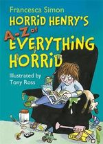 Horrid Henry's A - Z of Everything Horrid - Francesca Simon