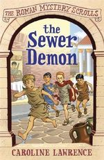 The Sewer Demon : The Roman Mystery Scrolls Series : Book 1 - Caroline Lawrence