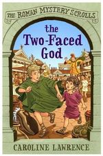 The Two-Faced God : The Roman Mystery Scroll - Caroline Lawrence