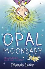 Opal Moonbaby : Aliens Definitely Don't Exist ... Do They? - Maudie Smith