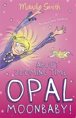 About Zooming Time, Opal Moonbaby! - Maudie Smith