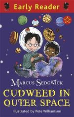Cudweed in Outer Space : Early Reader    - Marcus Sedgwick