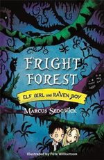 Fright Forest :  Elf Girl and Raven Boy Series : Book 1 - Marcus Sedgwick