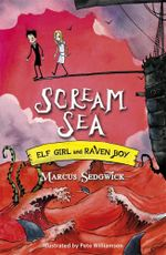Scream Sea : Elf Girl and Raven Boy Series : Book 3 - Marcus Sedgwick
