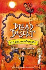 Dread Desert : Elf Girl and Raven Boy Series : Book 4 - Marcus Sedgwick