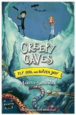 Creepy Caves : Elf Girl and Raven Boy Series : Book 1 - Marcus Sedgwick
