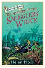 The Mystery of the Smugglers' Wreck : Adventure Island Series : Book 9 - Helen Moss