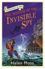 The Mystery of the Invisible Spy : Adventure Island Series : Book 10 - Helen Moss
